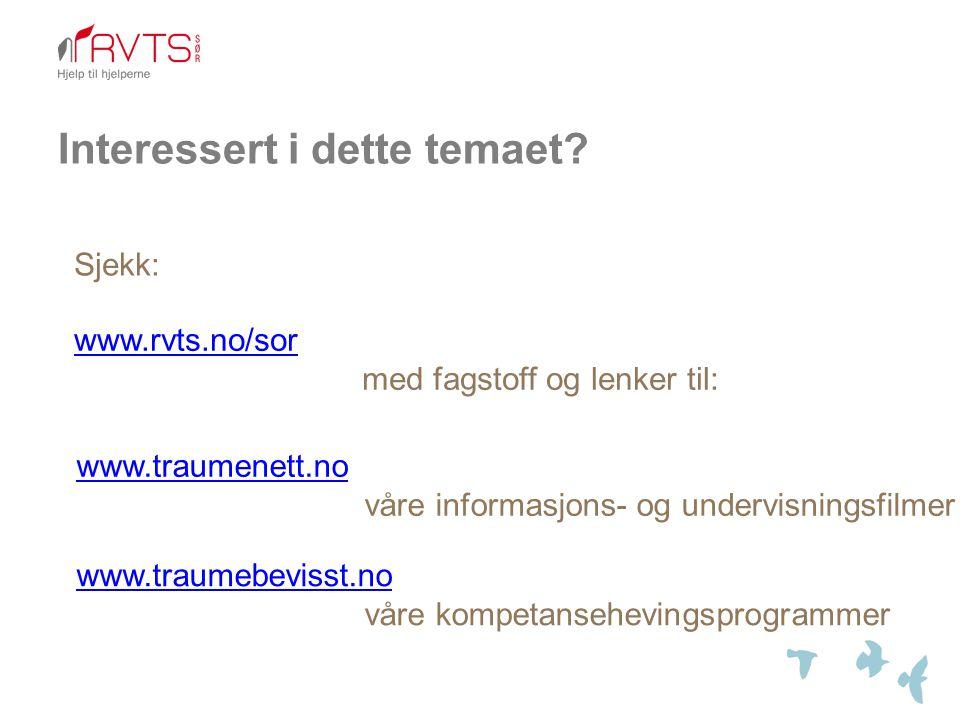 Interessert i dette temaet? www.traumenett.no våre informasjons- og undervisningsfilmer Sjekk: www.rvts.no/sor med fagstoff og lenker til: www.traumeb