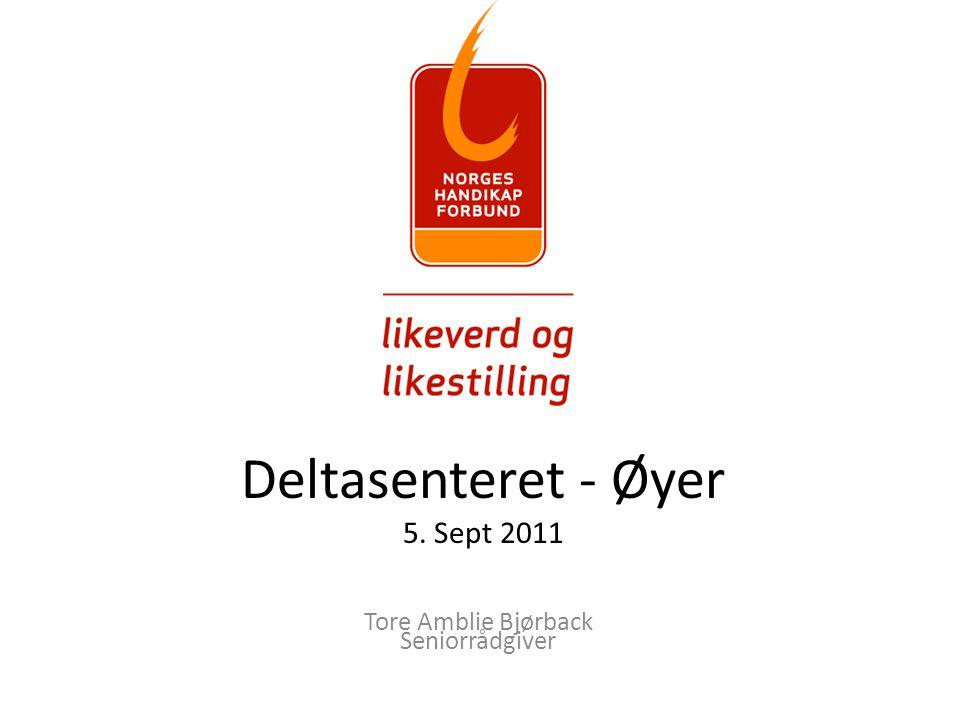 Deltasenteret - Øyer 5. Sept 2011 Tore Amblie Bjørback Seniorrådgiver
