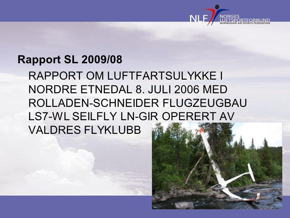 Rapport SL 2009/08 RAPPORT OM LUFTFARTSULYKKE I NORDRE ETNEDAL 8. JULI 2006 MED ROLLADEN-SCHNEIDER FLUGZEUGBAU LS7-WL SEILFLY LN-GIR OPERERT AV VALDRE