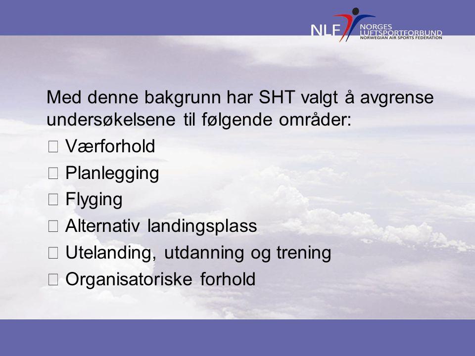 Med denne bakgrunn har SHT valgt å avgrense undersøkelsene til følgende områder:  Værforhold  Planlegging  Flyging  Alternativ landingsplass  Ute