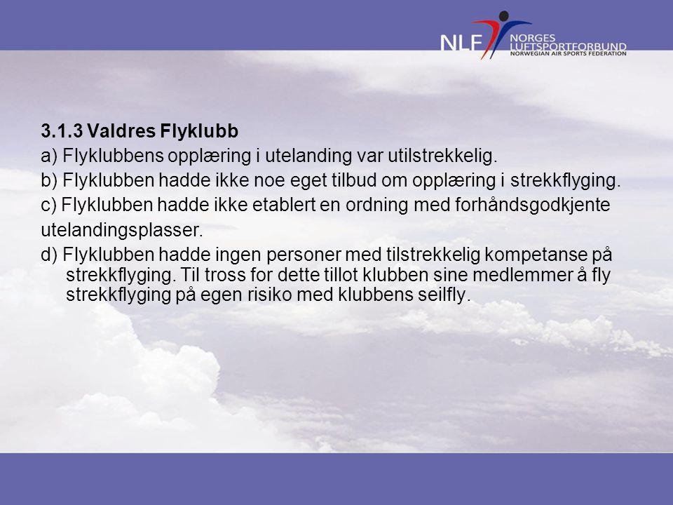 3.1.3 Valdres Flyklubb a) Flyklubbens opplæring i utelanding var utilstrekkelig. b) Flyklubben hadde ikke noe eget tilbud om opplæring i strekkflyging