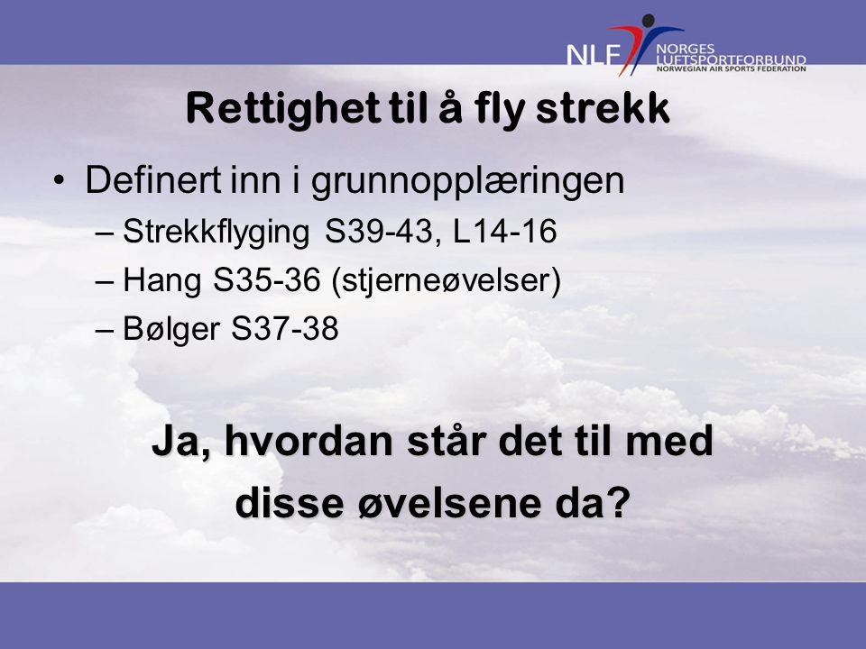 Rettighet til å fly strekk Definert inn i grunnopplæringen –Strekkflyging S39-43, L14-16 –Hang S35-36 (stjerneøvelser) –Bølger S37-38 Ja, hvordan står