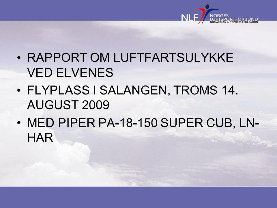 RAPPORT OM LUFTFARTSULYKKE VED ELVENES FLYPLASS I SALANGEN, TROMS 14. AUGUST 2009 MED PIPER PA-18-150 SUPER CUB, LN- HAR