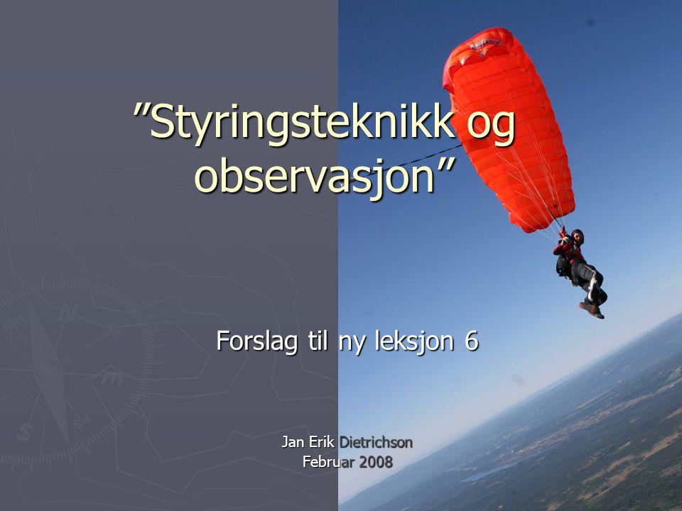 Styringsteknikk og observasjon Forslag til ny leksjon 6 Jan Erik Dietrichson Februar 2008