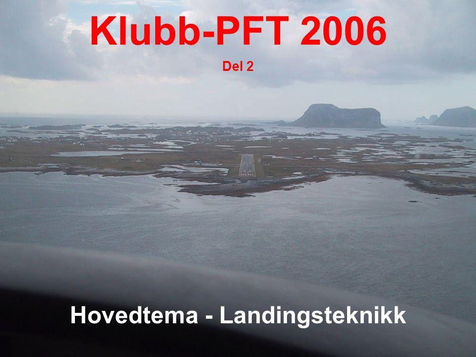 Klubb-PFT 2006 Hovedtema - Landingsteknikk Del 2
