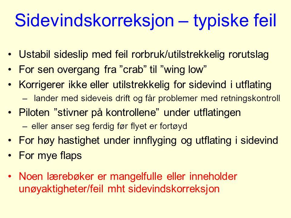 """Sidevindskorreksjon – typiske feil Ustabil sideslip med feil rorbruk/utilstrekkelig rorutslag For sen overgang fra """"crab"""" til """"wing low"""" Korrigerer ik"""
