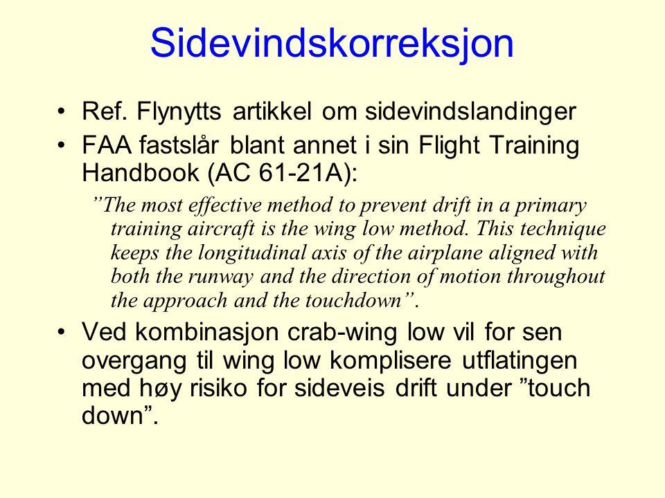 "Sidevindskorreksjon Ref. Flynytts artikkel om sidevindslandinger FAA fastslår blant annet i sin Flight Training Handbook (AC 61-21A): ""The most effect"