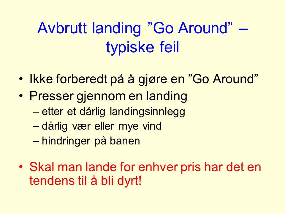 """Avbrutt landing """"Go Around"""" – typiske feil Ikke forberedt på å gjøre en """"Go Around"""" Presser gjennom en landing –etter et dårlig landingsinnlegg –dårli"""