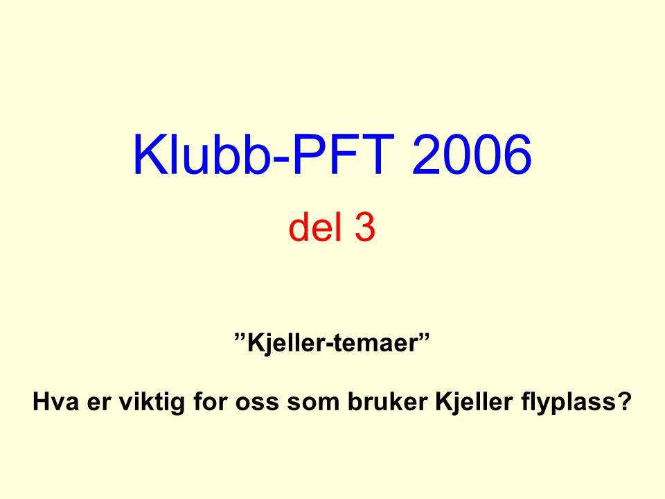 """Klubb-PFT 2006 del 3 """"Kjeller-temaer"""" Hva er viktig for oss som bruker Kjeller flyplass?"""