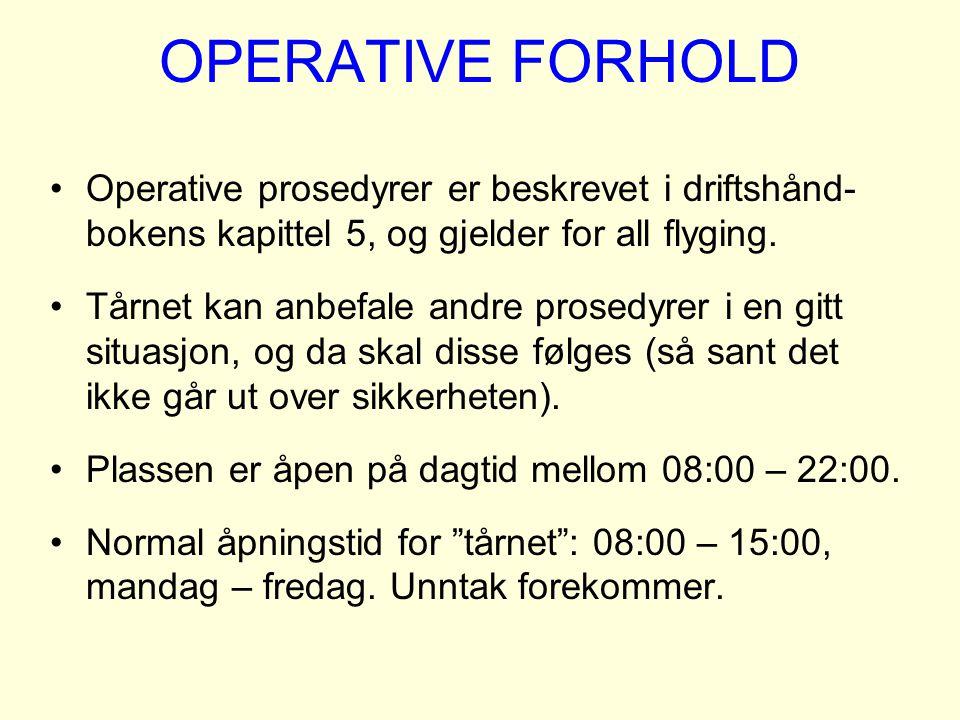 OPERATIVE FORHOLD Operative prosedyrer er beskrevet i driftshånd- bokens kapittel 5, og gjelder for all flyging. Tårnet kan anbefale andre prosedyrer