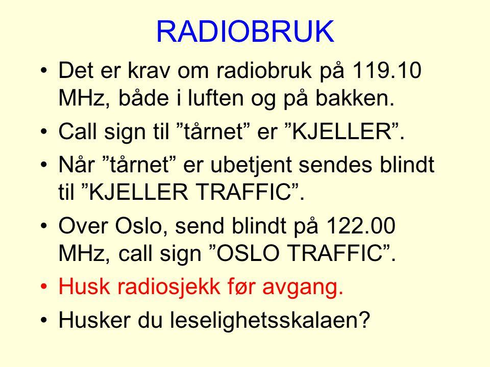 """RADIOBRUK Det er krav om radiobruk på 119.10 MHz, både i luften og på bakken. Call sign til """"tårnet"""" er """"KJELLER"""". Når """"tårnet"""" er ubetjent sendes bli"""
