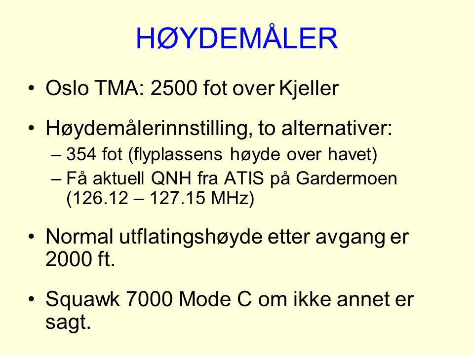 HØYDEMÅLER Oslo TMA: 2500 fot over Kjeller Høydemålerinnstilling, to alternativer: –354 fot (flyplassens høyde over havet) –Få aktuell QNH fra ATIS på
