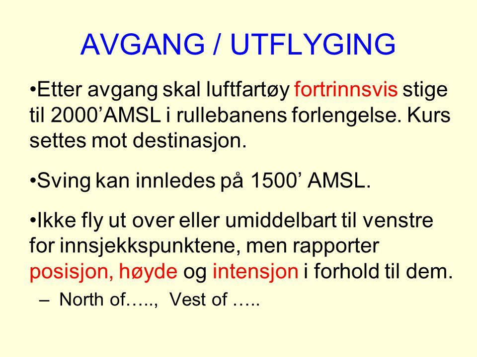 AVGANG / UTFLYGING Etter avgang skal luftfartøy fortrinnsvis stige til 2000'AMSL i rullebanens forlengelse. Kurs settes mot destinasjon. Sving kan inn