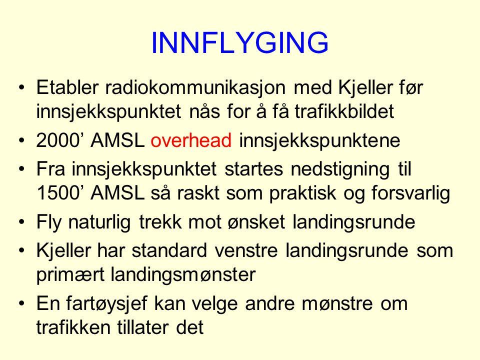 INNFLYGING Etabler radiokommunikasjon med Kjeller før innsjekkspunktet nås for å få trafikkbildet 2000' AMSL overhead innsjekkspunktene Fra innsjekksp