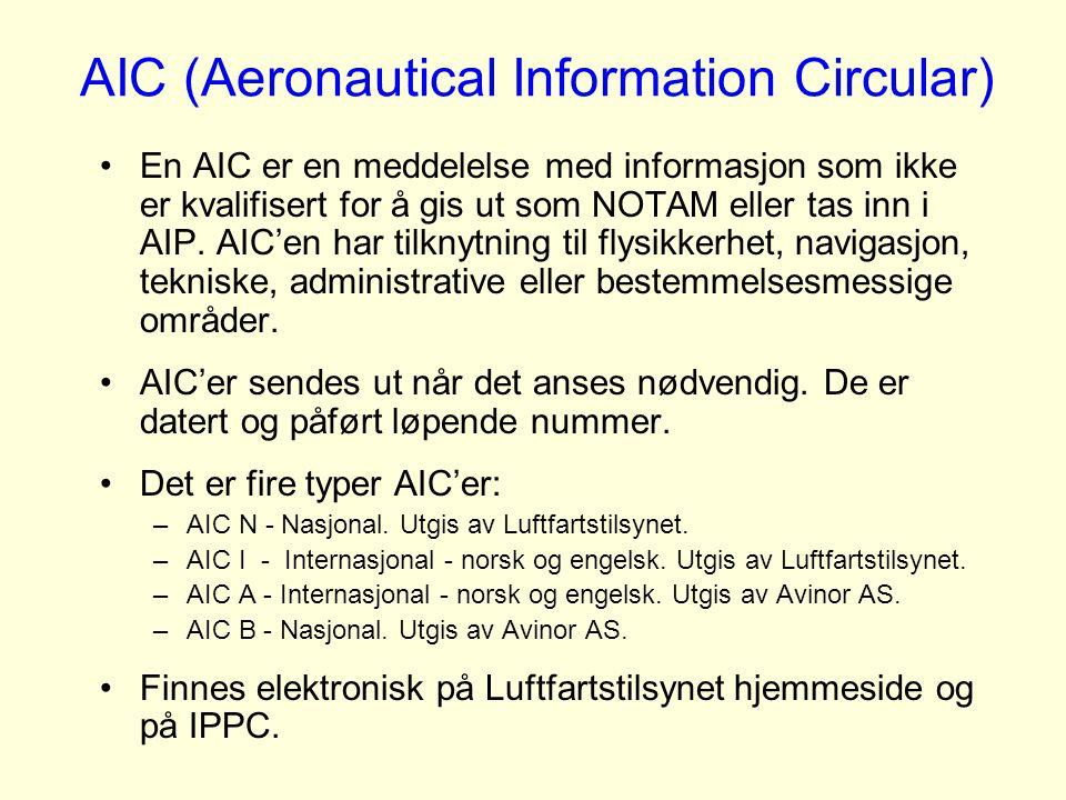 AIC (Aeronautical Information Circular) En AIC er en meddelelse med informasjon som ikke er kvalifisert for å gis ut som NOTAM eller tas inn i AIP. AI