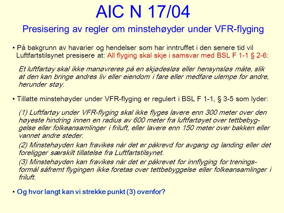AIC N 17/04 Presisering av regler om minstehøyder under VFR-flyging På bakgrunn av havarier og hendelser som har inntruffet i den senere tid vil Luftf