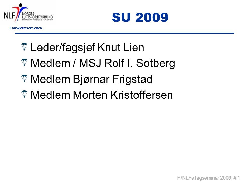 Fallskjermseksjonen F/NLFs fagseminar 2009, # 1 SU 2009 Leder/fagsjef Knut Lien Medlem / MSJ Rolf I.