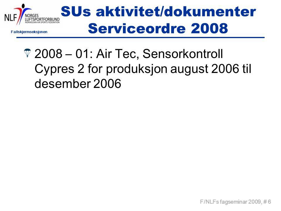 Fallskjermseksjonen F/NLFs fagseminar 2009, # 6 SUs aktivitet/dokumenter Serviceordre 2008 2008 – 01: Air Tec, Sensorkontroll Cypres 2 for produksjon august 2006 til desember 2006