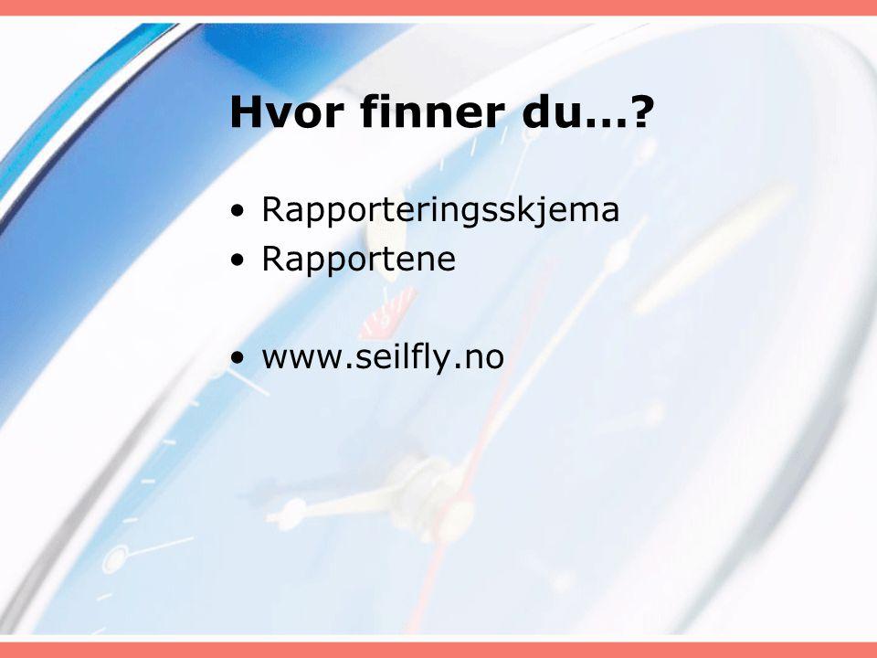 Hvor finner du…? Rapporteringsskjema Rapportene www.seilfly.no