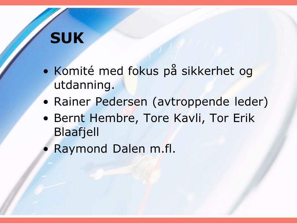 SUK Komité med fokus på sikkerhet og utdanning. Rainer Pedersen (avtroppende leder) Bernt Hembre, Tore Kavli, Tor Erik Blaafjell Raymond Dalen m.fl.