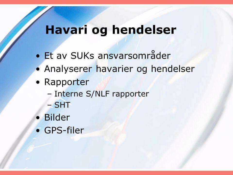 Havari og hendelser Et av SUKs ansvarsområder Analyserer havarier og hendelser Rapporter –Interne S/NLF rapporter –SHT Bilder GPS-filer