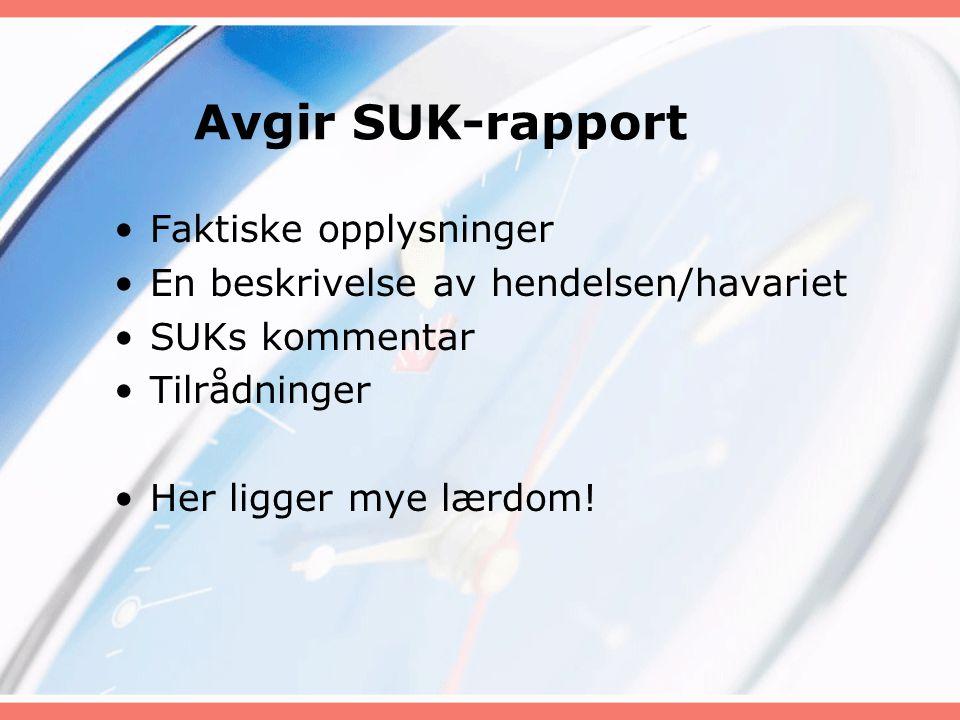 Avgir SUK-rapport Faktiske opplysninger En beskrivelse av hendelsen/havariet SUKs kommentar Tilrådninger Her ligger mye lærdom!