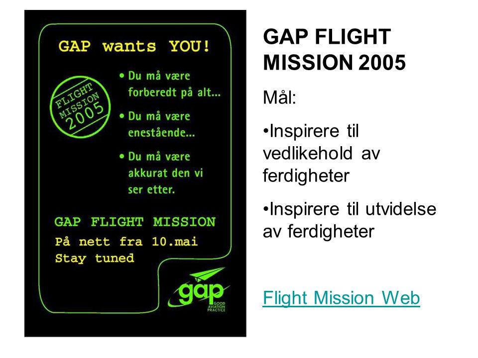 GAP FLIGHT MISSION 2005 Mål: Inspirere til vedlikehold av ferdigheter Inspirere til utvidelse av ferdigheter Flight Mission Web