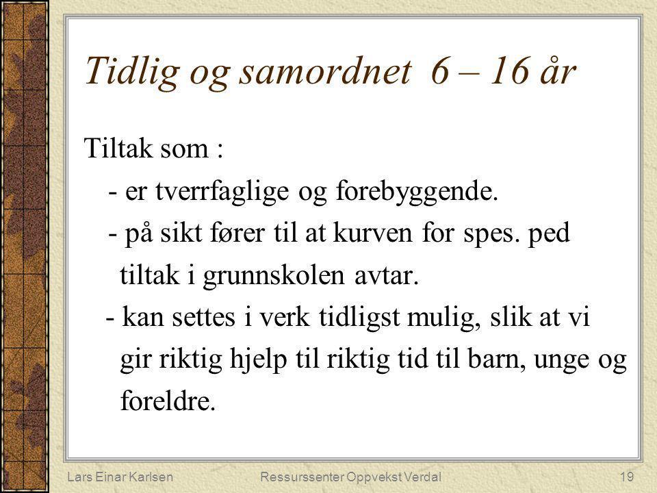 Lars Einar KarlsenRessurssenter Oppvekst Verdal19 Tidlig og samordnet 6 – 16 år Tiltak som : - er tverrfaglige og forebyggende. - på sikt fører til at