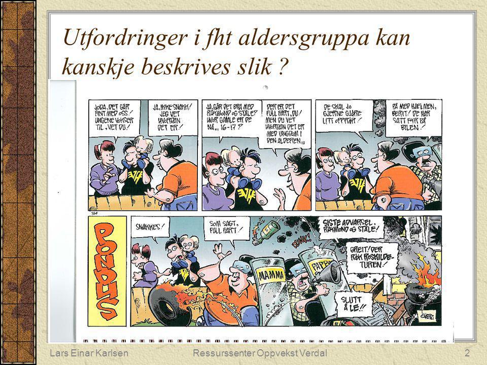 Lars Einar KarlsenRessurssenter Oppvekst Verdal2 Utfordringer i fht aldersgruppa kan kanskje beskrives slik ?