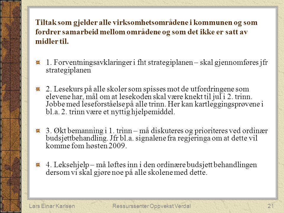Lars Einar KarlsenRessurssenter Oppvekst Verdal21 Tiltak som gjelder alle virksomhetsområdene i kommunen og som fordrer samarbeid mellom områdene og s