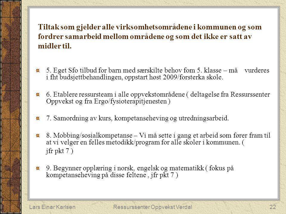 Lars Einar KarlsenRessurssenter Oppvekst Verdal22 Tiltak som gjelder alle virksomhetsområdene i kommunen og som fordrer samarbeid mellom områdene og s