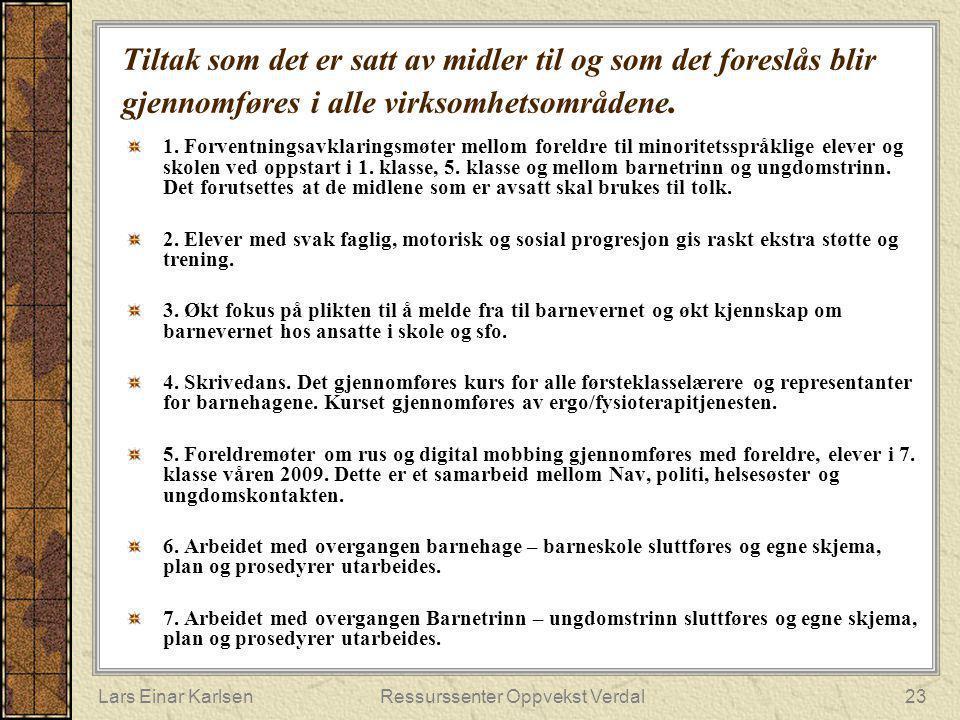 Lars Einar KarlsenRessurssenter Oppvekst Verdal23 Tiltak som det er satt av midler til og som det foreslås blir gjennomføres i alle virksomhetsområden