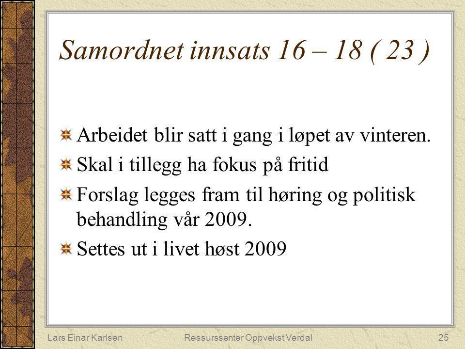 Lars Einar KarlsenRessurssenter Oppvekst Verdal25 Samordnet innsats 16 – 18 ( 23 ) Arbeidet blir satt i gang i løpet av vinteren. Skal i tillegg ha fo