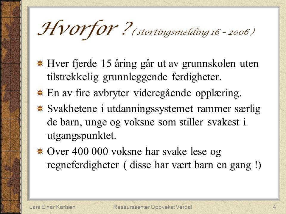 Lars Einar KarlsenRessurssenter Oppvekst Verdal4 Hvorfor ? ( stortingsmelding 16 – 2006 ) Hver fjerde 15 åring går ut av grunnskolen uten tilstrekkeli