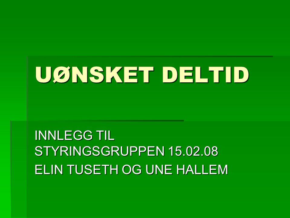 UØNSKET DELTID INNLEGG TIL STYRINGSGRUPPEN 15.02.08 ELIN TUSETH OG UNE HALLEM