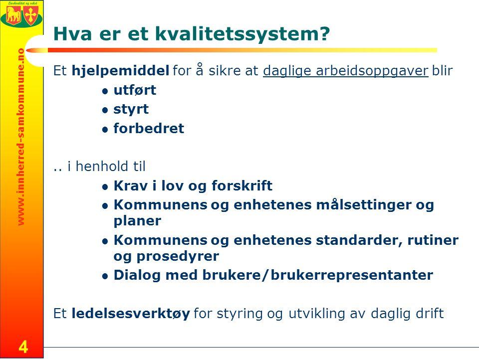 www.innherred-samkommune.no 4 Hva er et kvalitetssystem? Et hjelpemiddel for å sikre at daglige arbeidsoppgaver blir utført styrt forbedret.. i henhol
