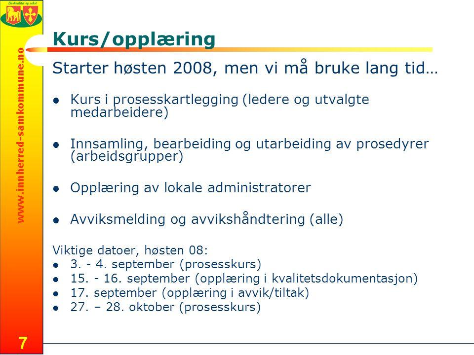 www.innherred-samkommune.no 7 Kurs/opplæring Starter høsten 2008, men vi må bruke lang tid… Kurs i prosesskartlegging (ledere og utvalgte medarbeidere