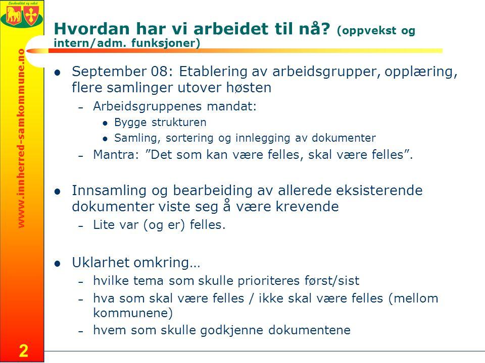 www.innherred-samkommune.no 2 Hvordan har vi arbeidet til nå? (oppvekst og intern/adm. funksjoner) September 08: Etablering av arbeidsgrupper, opplæri