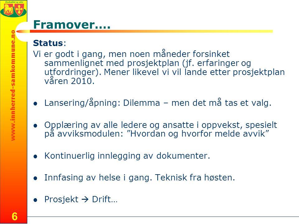 www.innherred-samkommune.no 6 Framover…. Status: Vi er godt i gang, men noen måneder forsinket sammenlignet med prosjektplan (jf. erfaringer og utford