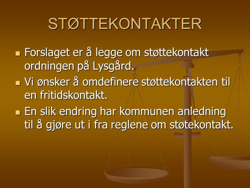 STØTTEKONTAKTER Forslaget er å legge om støttekontakt ordningen på Lysgård. Forslaget er å legge om støttekontakt ordningen på Lysgård. Vi ønsker å om