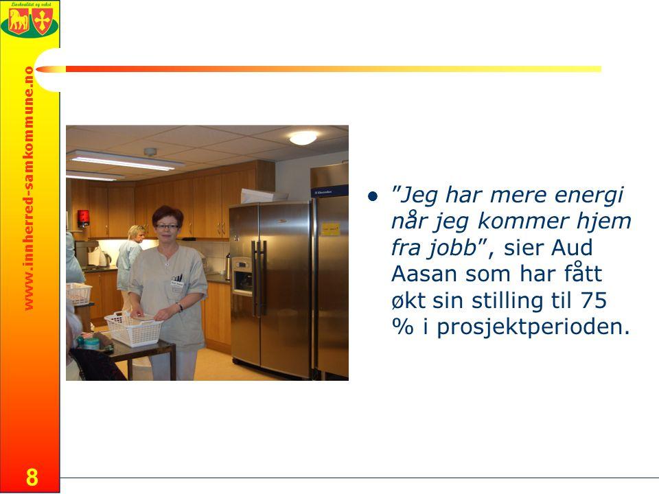www.innherred-samkommune.no 8 Jeg har mere energi når jeg kommer hjem fra jobb , sier Aud Aasan som har fått øktsin stilling til 75 % i prosjektperioden.