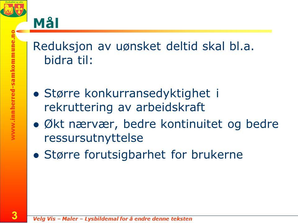 Velg Vis – Maler – Lysbildemal for å endre denne teksten www.innherred-samkommune.no 3 Mål Reduksjon av uønsket deltid skal bl.a.