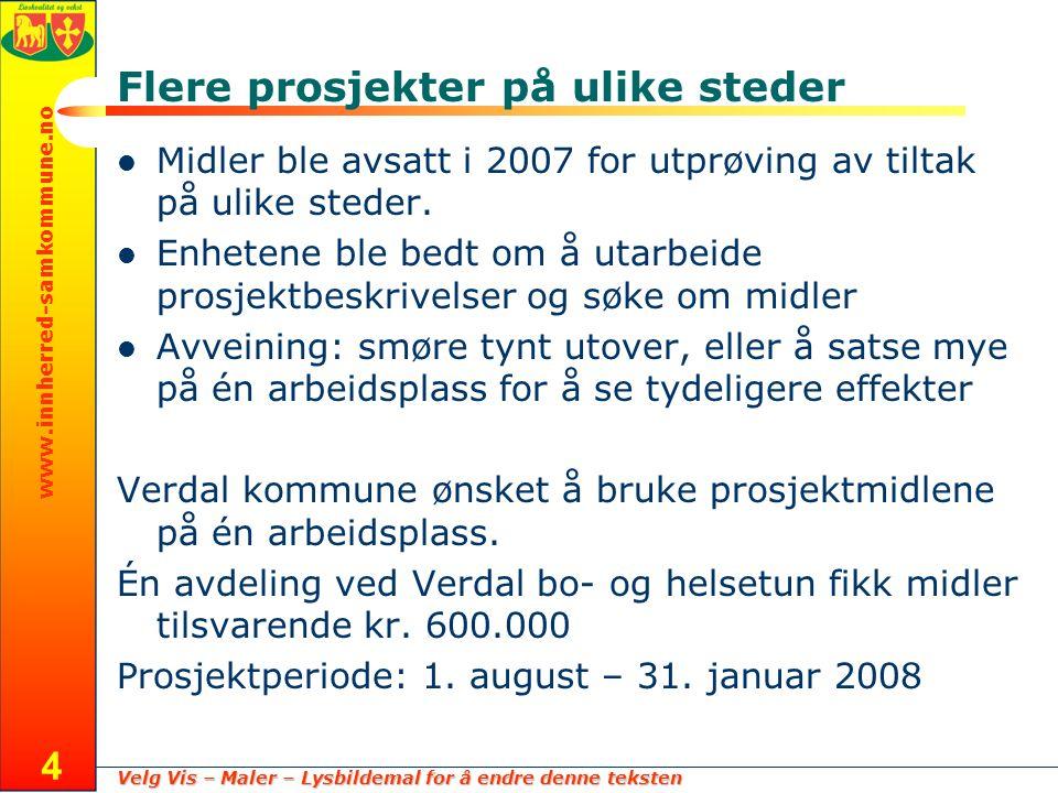 Velg Vis – Maler – Lysbildemal for å endre denne teksten www.innherred-samkommune.no 4 Flere prosjekter på ulike steder Midler ble avsatt i 2007 for utprøving av tiltak på ulike steder.
