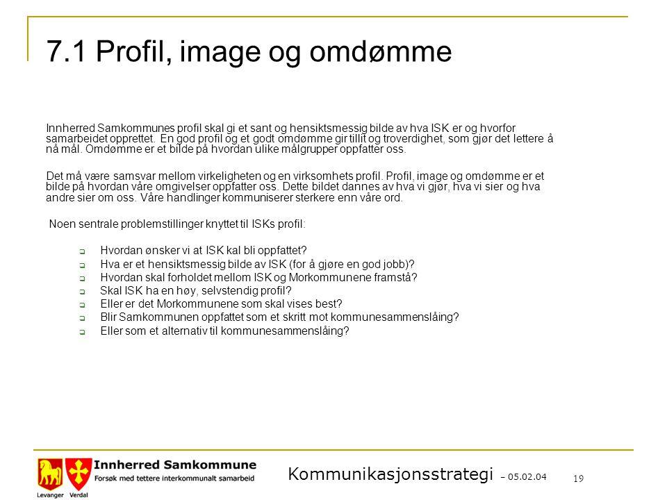Kommunikasjonsstrategi – 05.02.04 19 7.1 Profil, image og omdømme Innherred Samkommunes profil skal gi et sant og hensiktsmessig bilde av hva ISK er og hvorfor samarbeidet opprettet.