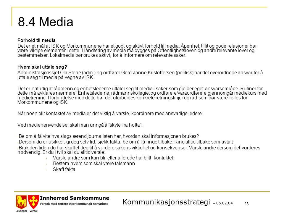 Kommunikasjonsstrategi – 05.02.04 28 8.4 Media Forhold til media Det er et mål at ISK og Morkommunene har et godt og aktivt forhold til media.