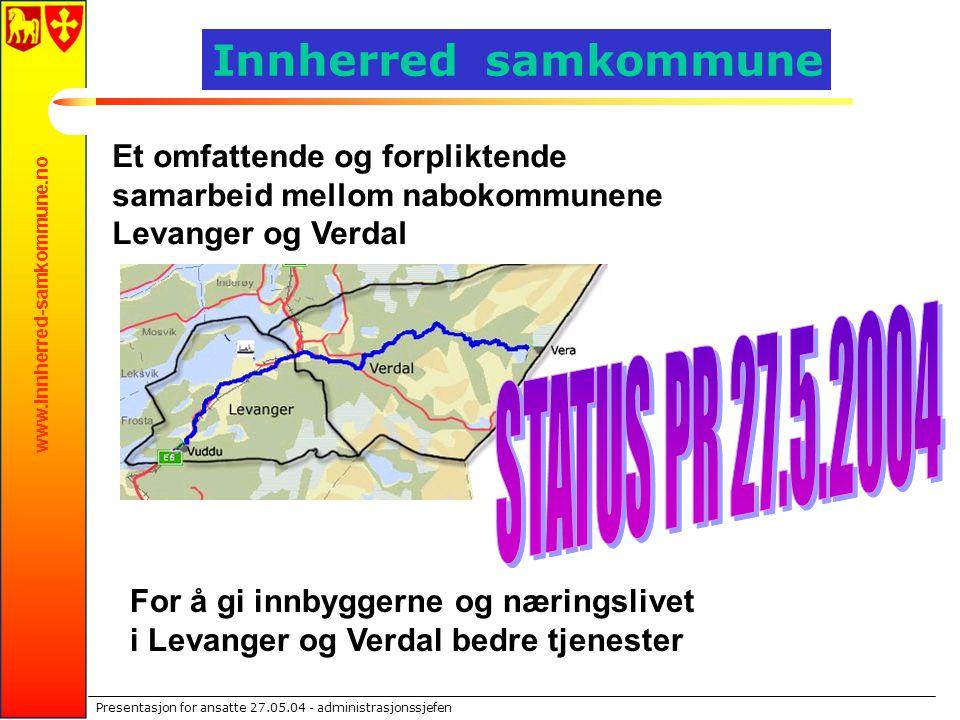 www.innherred-samkommune.no Presentasjon for ansatte 27.05.04 - administrasjonssjefen Vi er i rute Forsøket er godkjent – Landets første og eneste samkommune .