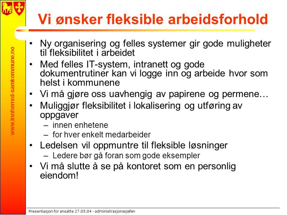 www.innherred-samkommune.no Presentasjon for ansatte 27.05.04 - administrasjonssjefen Vi ønsker fleksible arbeidsforhold Ny organisering og felles sys