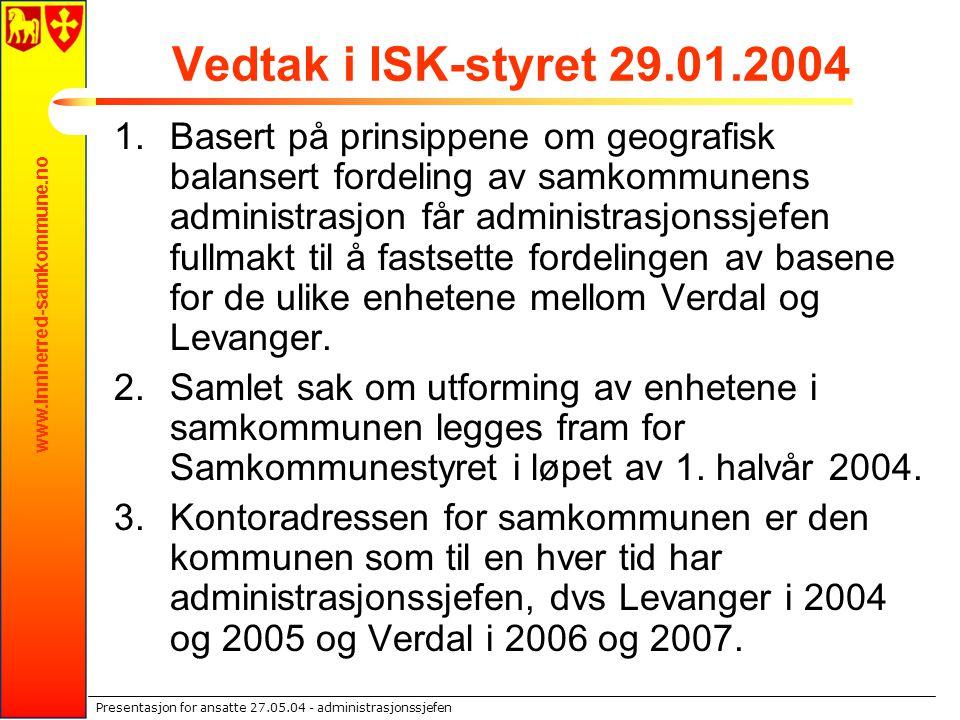 www.innherred-samkommune.no Presentasjon for ansatte 27.05.04 - administrasjonssjefen Vedtak i ISK-styret 29.01.2004 1.Basert på prinsippene om geogra