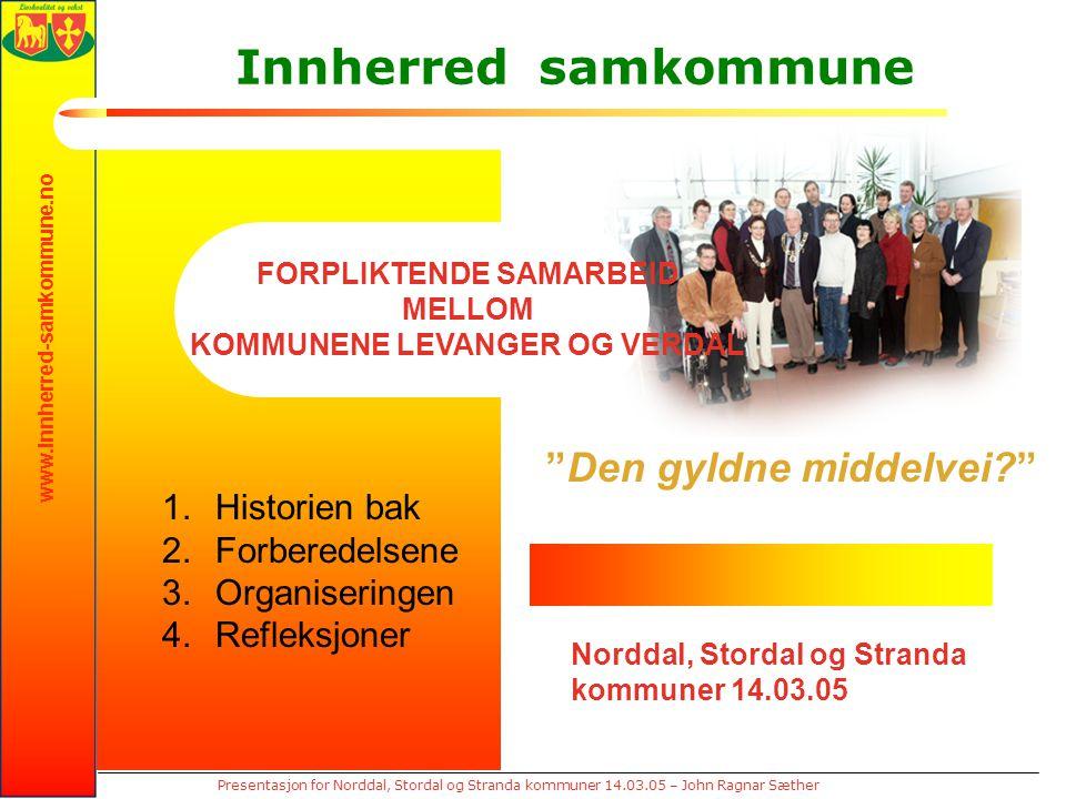 """www.innherred-samkommune.no Presentasjon for Norddal, Stordal og Stranda kommuner 14.03.05 – John Ragnar Sæther """"Den gyldne middelvei?"""" Innherred samk"""