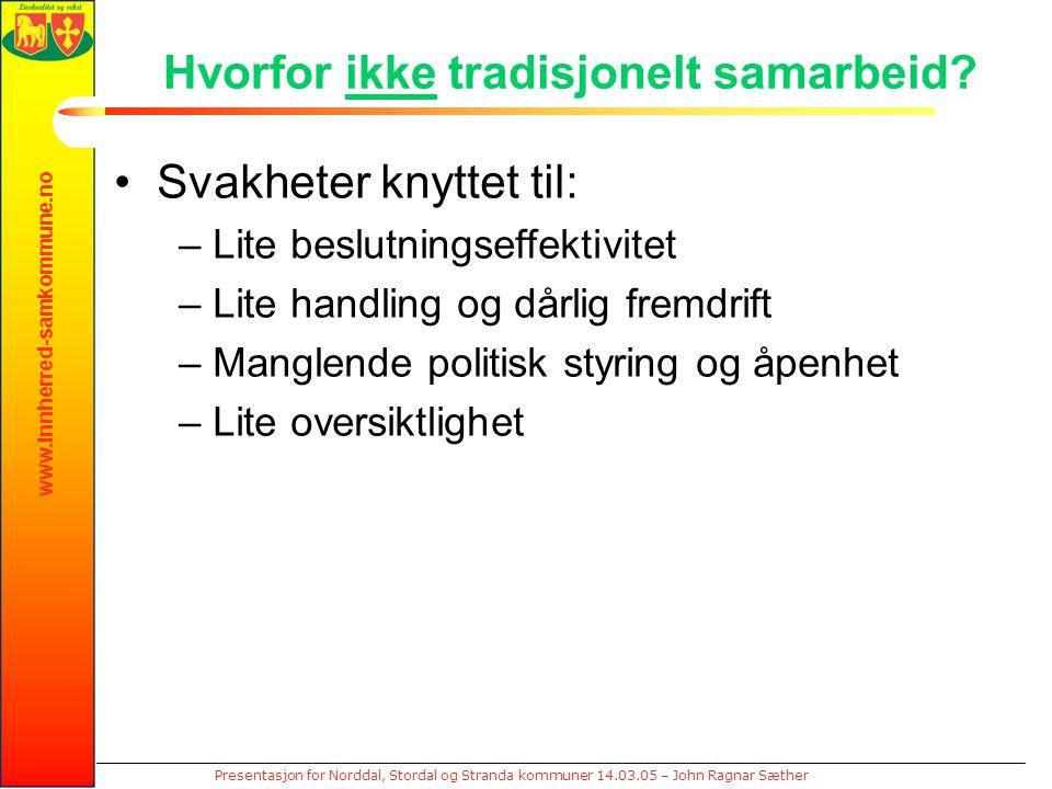 www.innherred-samkommune.no Presentasjon for Norddal, Stordal og Stranda kommuner 14.03.05 – John Ragnar Sæther Hvorfor ikke tradisjonelt samarbeid? S